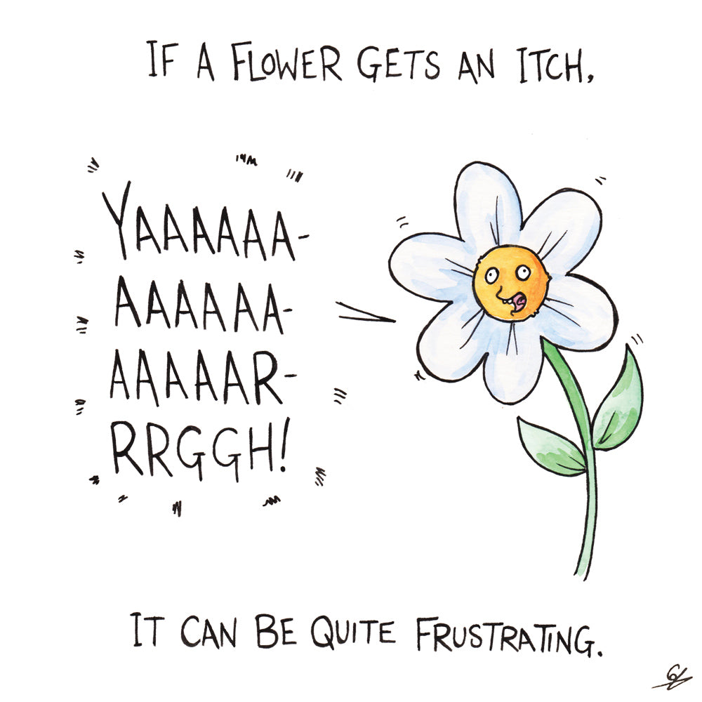 If a flower gets an itch, it can be quite frustrating.
