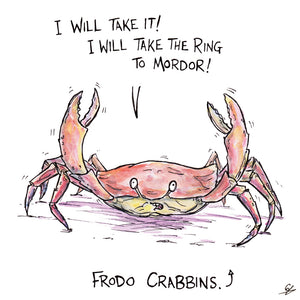 "A crab saying ""I will take it! I will take the Ring to Mordor"" - Frodo Crabbins."
