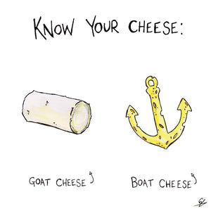 Know your Cheese: Goat Cheese. Boat Cheese.