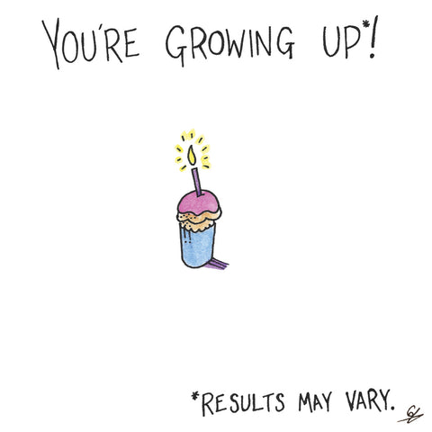 You're Growing Up*! *Results may vary.