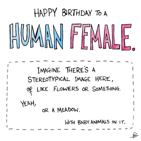 Happy Birthday to a Human Female.