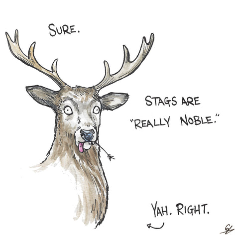 "Sure. Stags are ""Really Noble"". Yah. Right."