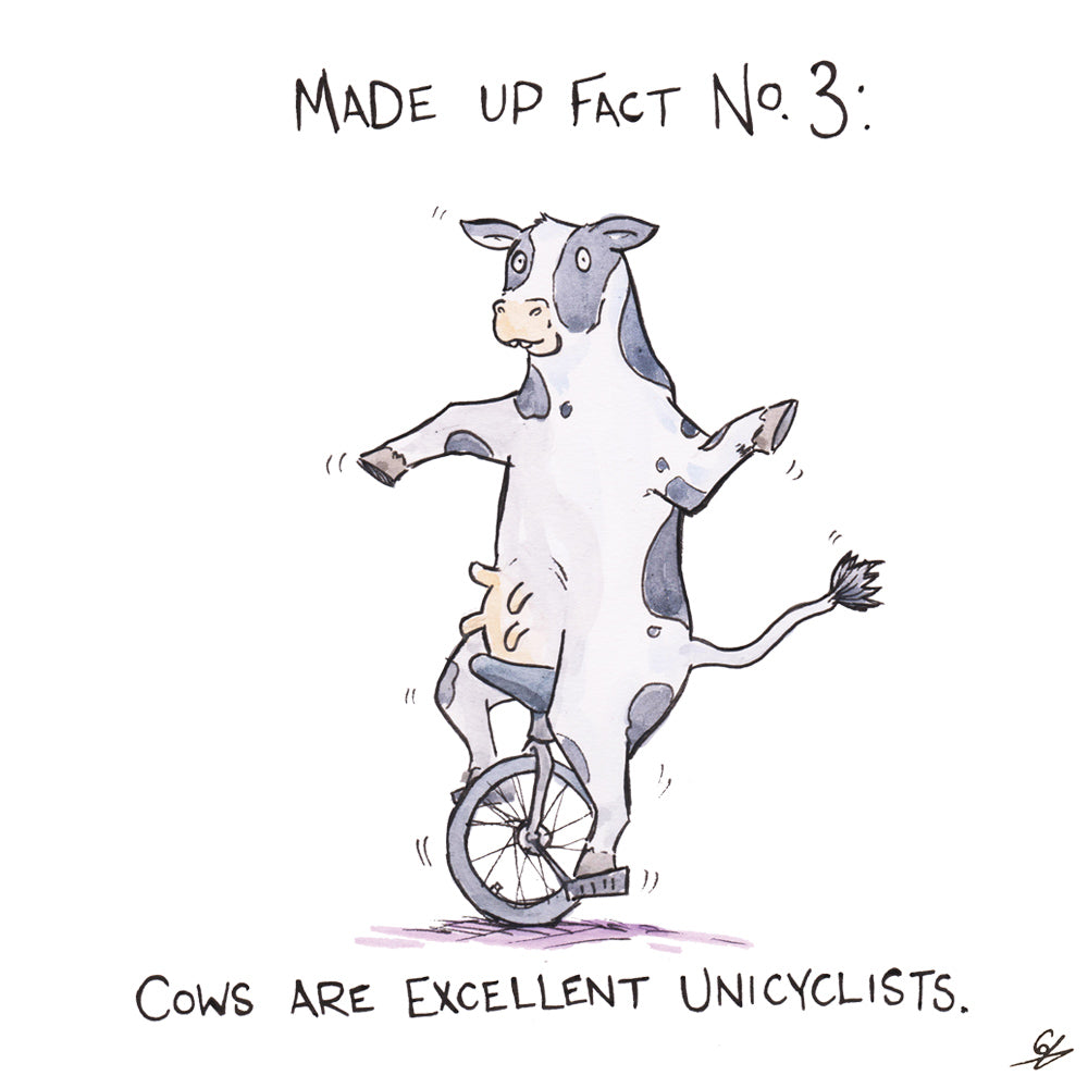 Made Up Fact No.3: Cows are excellent Unicyclists.