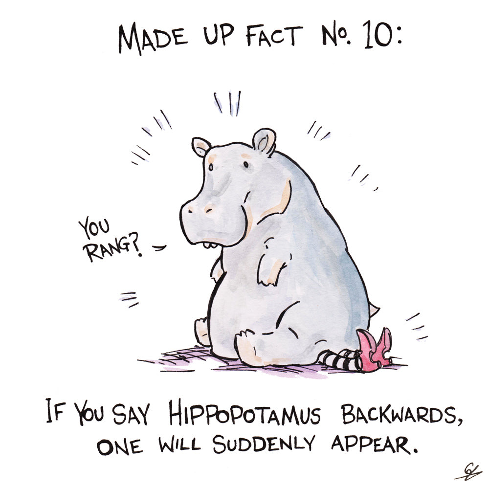 Made Up Fact No. 10: If you say Hippopotamus backwards, one will suddenly appear.