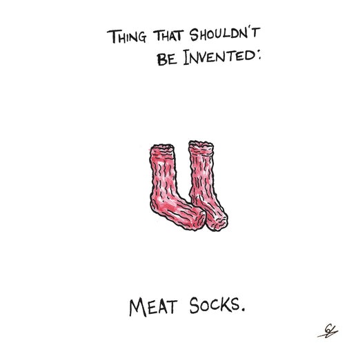 Thing that shouldn't be invented: Meat Socks.