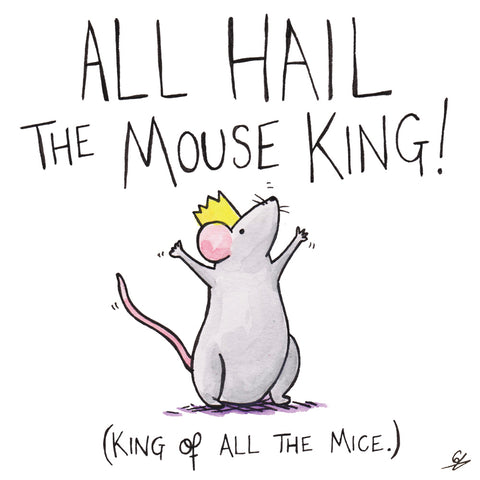 All Hail The Mouse King! (King of all the Mice.)