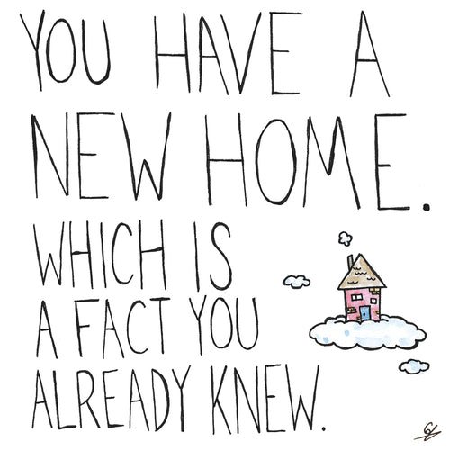 You have a new home. Which is a fact you already knew.