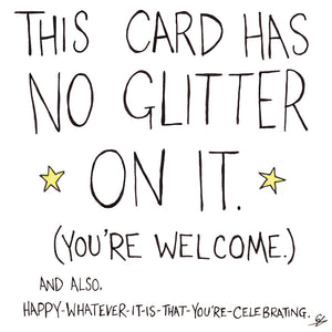 This card has no glitter on it. (You're welcome.) and also, Happy-Whatever-It-Is-That-You're-Celebrating.