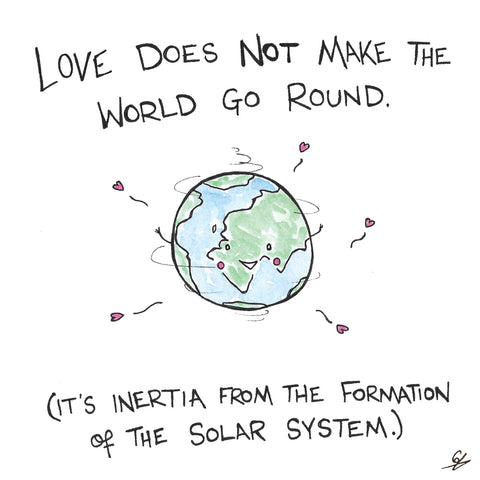 Love Does Not Make The World Go Round.