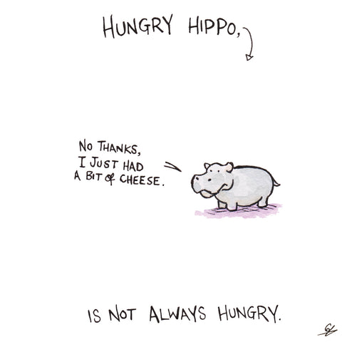 "Hungry Hippo, is not always hungry. ""No thanks, I just had some Cheese."""