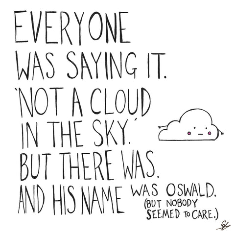 But there was a cloud in the sky. And his name was Oswald