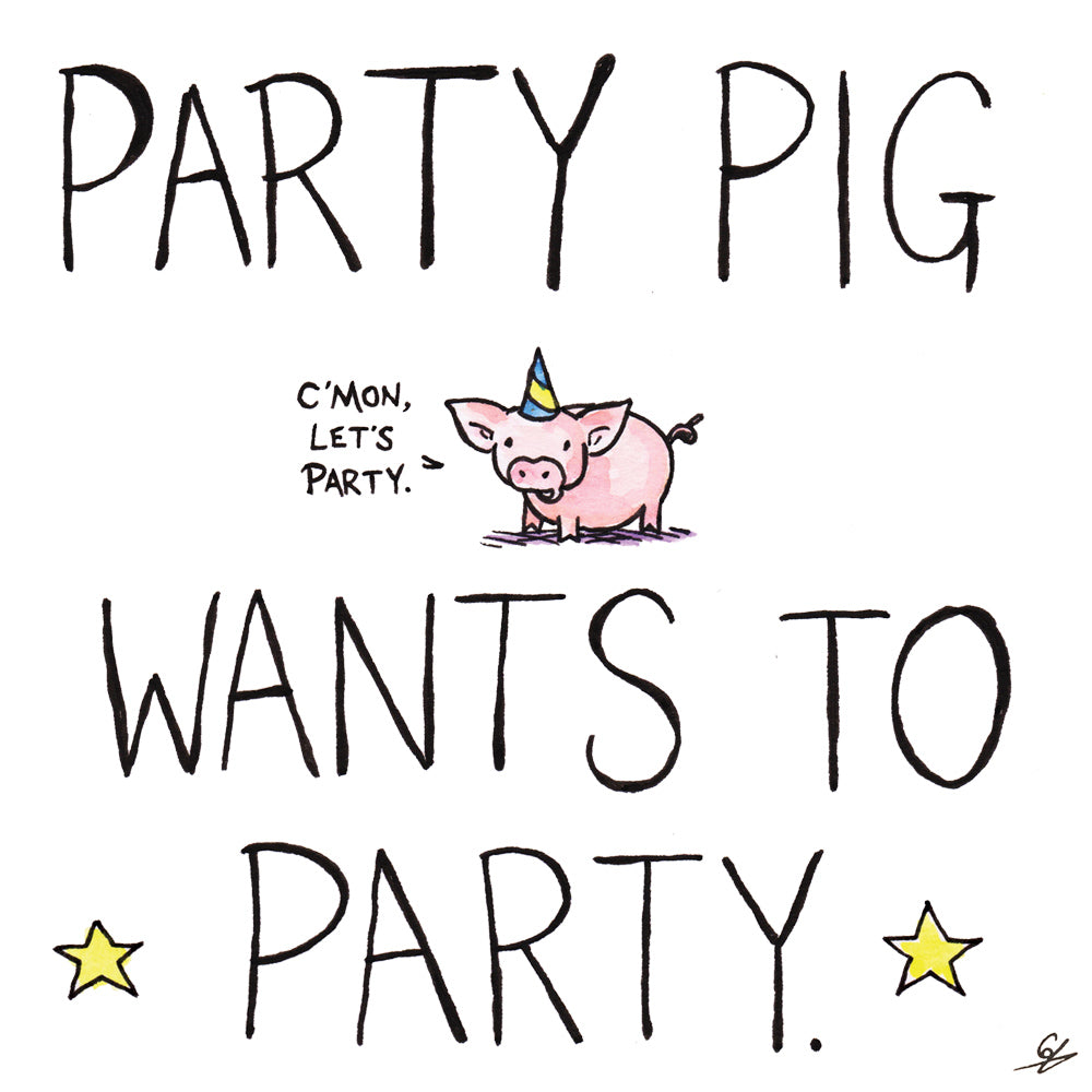 Party Pig wants to party.