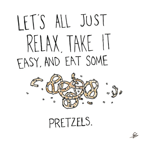 Relax and eat some pretzels