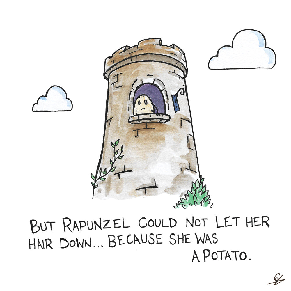 But Rapunzel could not let her hair down... because she was a potato.