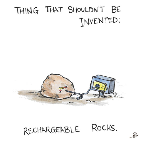 Thing that shouldn't be invented: Rechargeable Rocks.