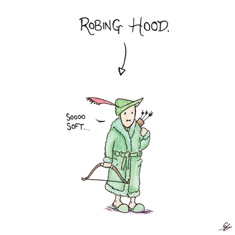 Robin Hood in a bathrobe. Robing Hood.