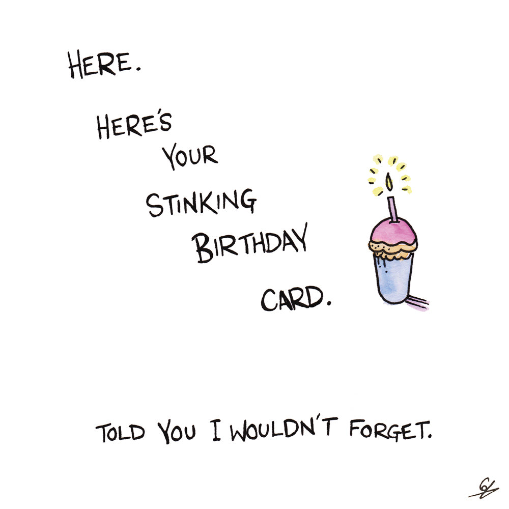 Here's your stinking Birthday Card.