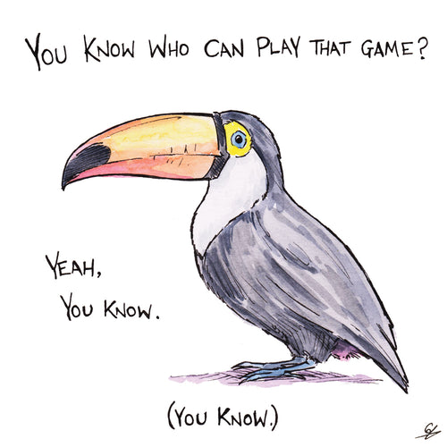 You know who can play that game? Yeah, you know. (You Know.) - It's a Toucan.