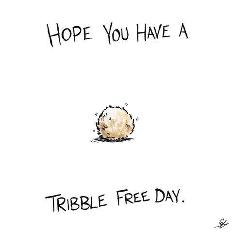 Hope you have a Tribble Free Day