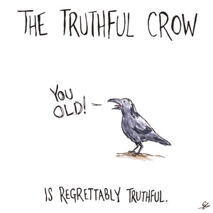 "The Truthful Crow ""You Old!"" Is regrettably truthful."