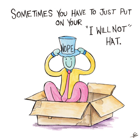 "Sometimes you have to just put on your ""I Will Not"" Hat."