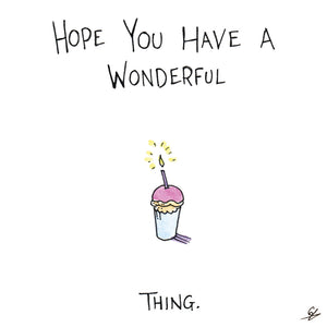 Hope you have a wonderful thing