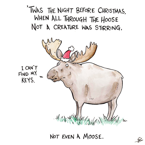 'Twas the night before Christmas, When all through the hoose, not a creature was stirring, not even a Moose.