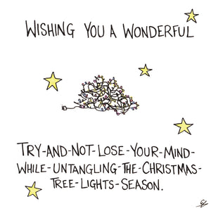 Wishing you a wonderful try-and-not-lose-your-mind-while-untangling-the-Christmas-tree-lights-season.