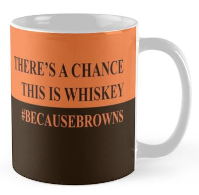 There's A Chance This is Whiskey #Because NFL Team - Available in All 32 Teams