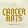 "CANCER BATS - ""Dead Set On Living"" (Album CD)"