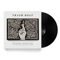 "TRASH BOAT - ""Nothing I Write You Can Change What You've Been Through"" (Ltd. Edition Vinyl LP)"