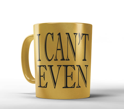 I Can't Even Mug - Designs by Dee's Hands