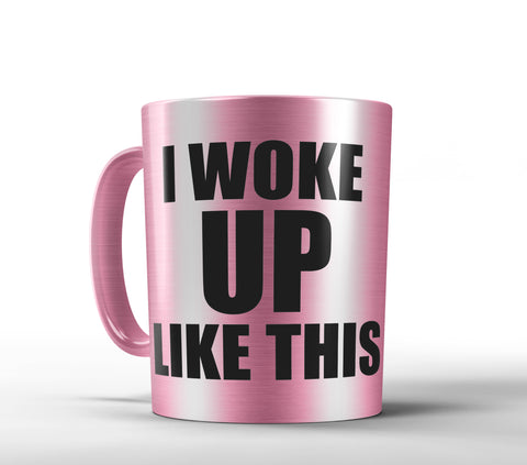 I Woke Up Like This - Flawless Pink, Gold or Silver Metallic Mug - Beyonce Mug - Designs by Dee's Hands  - 1