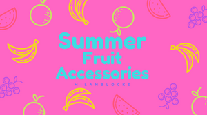 Summer Fruit Accessories | Milanblocks