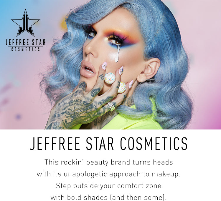 JEFFREE STAR COSMETICS. This rockin' beauty brand turns heads with its unapologetic approach to makeup. Step outside your comfort zone with bold shades (and then some).