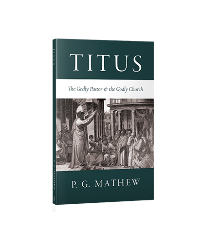 Titus: The Godly Pastor and the Godly Church