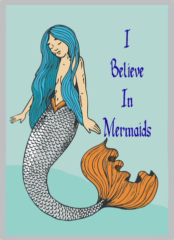 I Believe In Mermaids- Tin Sign