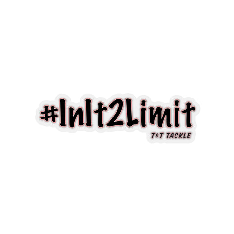 #InIt2Limit - Kiss-Cut Stickers - T&T Tackle, Paper products  Bass Jigs, Spinner Baits, Swim Jigs, Buzzbaits, Custom, Rod Sleeves, Fish Scent, Bass Tackle, Trapper Hooks, Swing Jigs, Wobble Heads, Bass Tackle, Apparel, Fishing Line, Bass Braid, Fluorocarbon