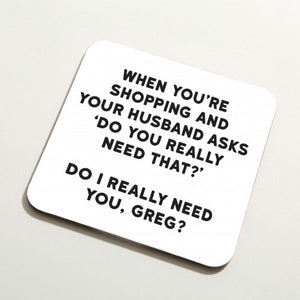 'Do I Really Need You?' Coaster