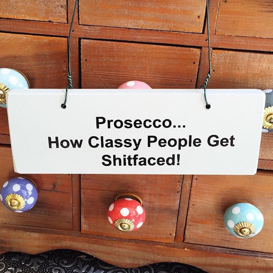 Prosecco...How Classy People Hanging Sign
