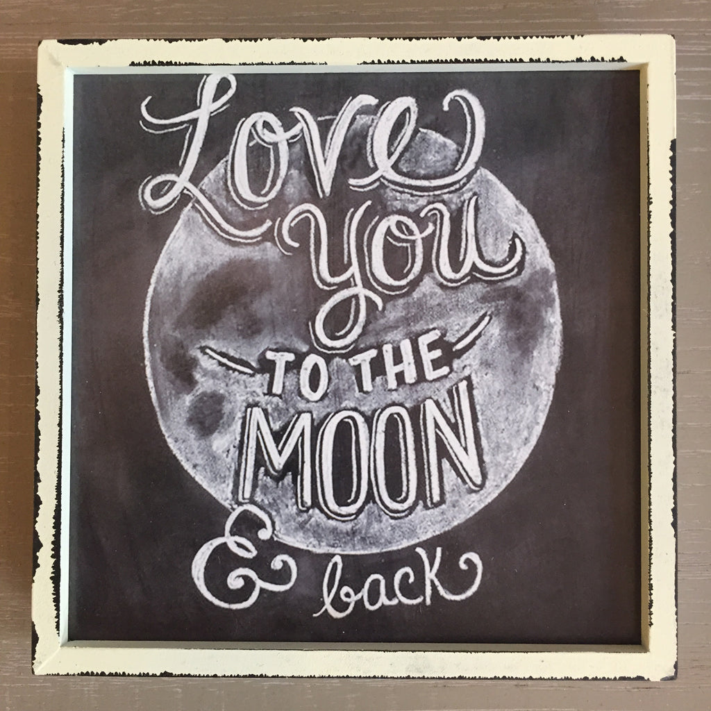 Love You To The Moon & Back Chalkboard Style Sign