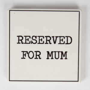 Reserved For Mum Coaster