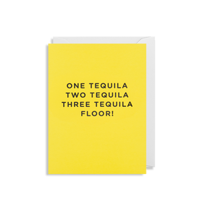 "Mini Card ""One Tequila Two Tequila Three Tequila Floor!"""