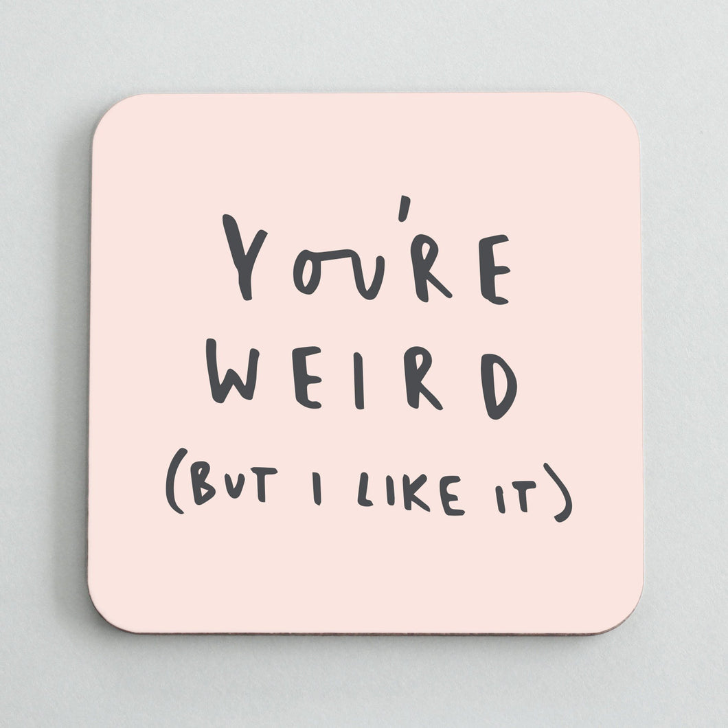 You're Weird Coaster