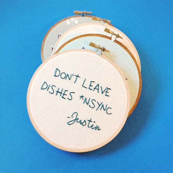 DON'T LEAVE DISHES *NSYNC *the original* / punny embroidery hoop
