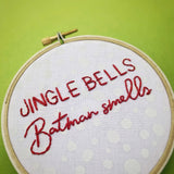 JINGLE BELLS, BATMAN SMELLS / Christmas embroidery hoop