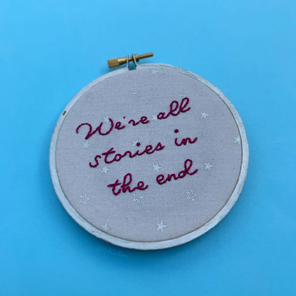 WE'RE ALL STORIES IN THE END / Doctor Who embroidery hoop