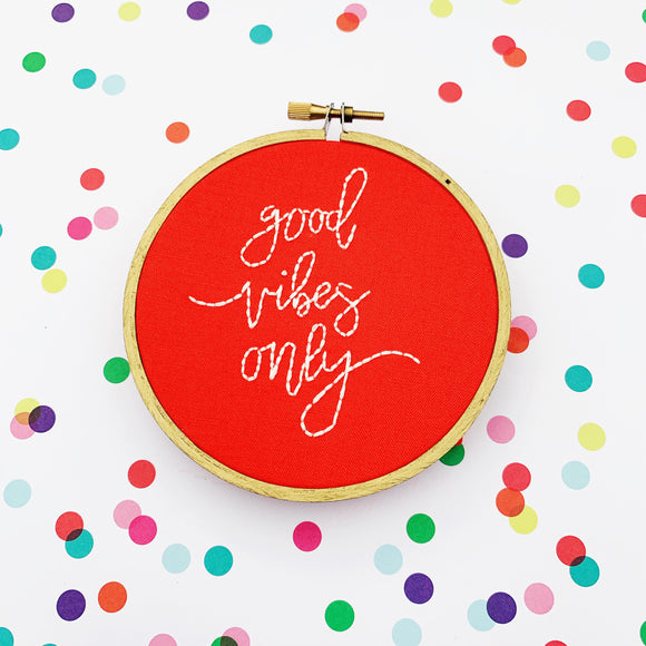 GOOD VIBES ONLY / hand embroidered hoop