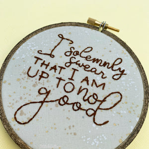 Harry Potter / I SOLEMNLY SWEAR THAT I AM UP TO NO GOOD embroidery hoop