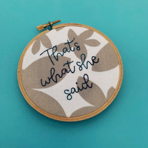THAT'S WHAT SHE SAID / The Office embroidery hoop